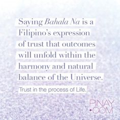 """Bahala na"" is a saying that essentially means that a person trusts that outcomes will unfold within the harmony and natural balance of the Universe. From Trust in the Process of Life by Inday Perla at Pinay.com #pinaydotcom"