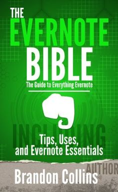 The Evernote Bible - The Guide to Everything Evernote, Including: Tips, Uses, and Evernote Essentials by Brandon Collins, http://www.amazon.com/dp/B009ZIU9SQ/ref=cm_sw_r_pi_dp_BsL.qb1QHARMB