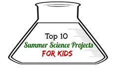 top 10 easy summer science projects for kids