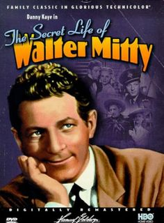 THE SECRET LIFE OF WALTER MITTY (1947) - I still love the original with Danny Kaye best.