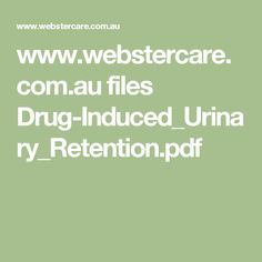 www.webstercare.com.au files Drug-Induced_Urinary_Retention.pdf