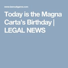 Today is the Magna Carta's Birthday | LEGAL NEWS
