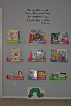 One of my favorite sayings by Dr. Seuss.  So using many individual shelves on a wall with this saying is a great way to keep your kids interested in reading.  Try having themed books or a different author represented each month on these shelves.  This should be a lot of fun :)