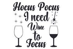 Hocus Pocus, I need Wine to Focus SVG Cut file by Creative Fabrica Crafts - Creative Fabrica Wine Glass Sayings, Wine Quotes, Mom Quotes, Funny Quotes, Wine Club Membership, Need Wine, Wine Deals, Wine Online, Wine Time