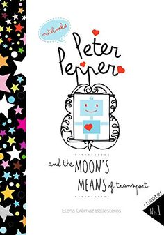 Peter Pepper and the Moon's means of transport: Short stories for kids, children books and books for little boys (Peter Pepper's notebooks Book 1) (English Edition) de Elena Gromaz Ballesteros https://www.amazon.es/dp/B00YQALE6Y/ref=cm_sw_r_pi_dp_Hhw8wbEVN51X0