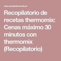 Recopilatorio de recetas thermomix: Cenas máximo 30 minutos con thermomix (Recopilatorio) Healthy Diners, Best Cooker, Good Food, Yummy Food, Tapas, Food And Drink, Cooking Recipes, Menu, Dinner