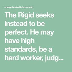 The Rigid seeks instead to be perfect. He may have high standards, be a hard worker, judge easily, critical of himself and others. He rejects his humanity. Body Therapy, Hard Workers, High Standards, Be Perfect, Counseling, Therapy