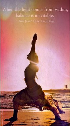 When the light comes from within, balance is inevitable. ~ Amy Jirsa