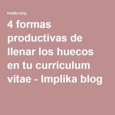 4 formas productivas de llenar los huecos en tu curriculum vitae - Implika blog