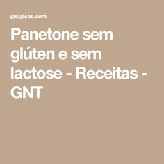 Panetone sem glúten e sem lactose - Receitas - GNT