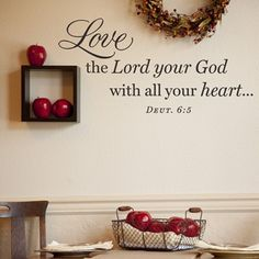 Love the Lord your God... vinyl wall art from Dayspring (love Dayspring products!! Gorgeous.)
