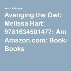 Avenging the Owl: Melissa Hart: 9781634501477: Amazon.com: Books