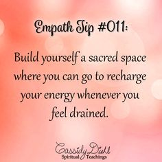 Empath Tip #011: Build yourself a sacred space where you can go to recharge your energy whenever you feel drained. ~ CassidyDiehl