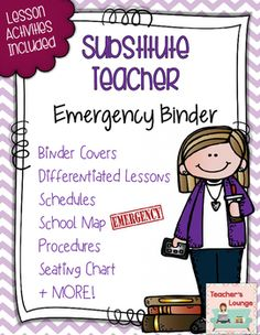 Be prepared for that emergency absence! When we know in advance that we're not coming into work, we leave detailed plans for a substitute. However, it's the unplanned absences that leave us in a frenzy!!This complete substitute emergency binder includes:8 covers (variety!!)Important People to KnowDaily ScheduleLesson PlansSpecial ProceduresSeating ChartClass ListDiscipline PlanSpecial Teachers (Specialty Teachers/Services for students)Where to Find It!Map of the SchoolSubstitute Response…