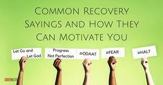 In times where you may need a spiritual lift in your recovery, there are common recovery sayings that you can utilize that can put some pep in your step.