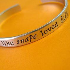 Harry Potter Bracelet -I love you like Snape loved Lily Hand Stamped Cuff. $18.00, via Etsy.