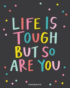 Life is tough but so are you | Handlettered Poster | Happy, Colorful, Bright…