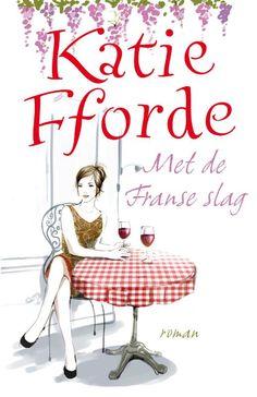 Met de Franse slag - Katie Fforde Twee zusjes erven een kraampje in het antiekcentrum van een wat ouderwetse antiekhandelaar.