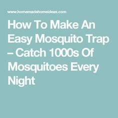 How To Make An Easy Mosquito Trap – Catch 1000s Of Mosquitoes Every Night