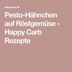 Pesto-Hähnchen auf Röstgemüse - Happy Carb Rezepte Pesto Chicken, Cooking, Delicious Dishes, Good Food