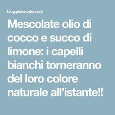 Mescolate olio di cocco e succo di limone  i capelli bianchi torneranno del  loro colore 1e8737a42237
