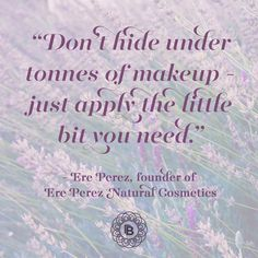 We agree with Ere Perez - less really is more when it comes to makeup. Head to our site now to shop our gorgeous natural cosmetics brands.
