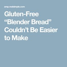 "Gluten-Free ""Blender Bread"" Couldn't Be Easier to Make"