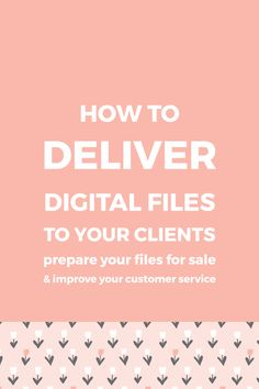 Learn how to deliver digital files to your clients and how to improve your customer service by helping them use and navigate your files.