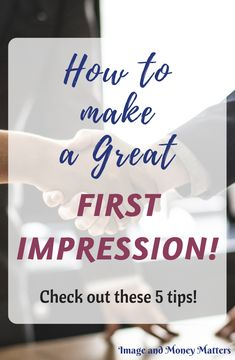 How to make a good or even great first impression!  Get ready for that upcoming party, interview etc.; tips for any occasion!