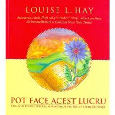 Pot face acest lucru de Louise L. Hay  editie 2010
