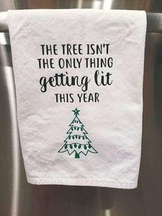 The Tree Isn't The Only Thing Getting Lit This Year Funny Kitchen Towel Housewarming Gift Tea Flour Towel Farmhouse Decor Christmas