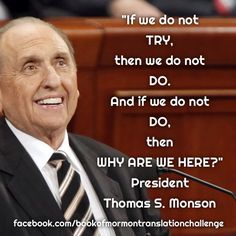 ~President Thomas S. Monson (August 1927 – January was an American religious leader, author, and the sixteenth President of The Church of Jesus Christ of Latter-day Saints (LDS Church). Prophet Quotes, Gospel Quotes, Mormon Quotes, Lds Quotes, Religious Quotes, Uplifting Quotes, Spiritual Quotes, Inspirational Quotes, Mormon Messages