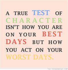 #truetestofcharacter #bestdays #worstdays
