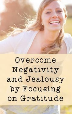 Overcome Negativity and Jealousy by Focusing on Gratitude http://thepowerofhappy.com/overcome-negativity-and-jealousy-by-focusing-on-gratitude.html