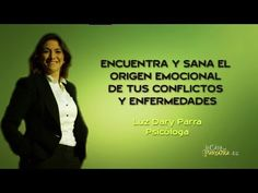 Encuentra y sana el origen emocional de tus conflictos - Luz Dary Parra BioReprogramación® - YouTube