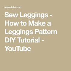Sew Leggings - How to Make a Leggings Pattern DIY Tutorial Diy Clothes Videos, Diy Tutorial, Leggings, Make It Yourself, Sewing, Youtube, Blog, Pattern, Dressmaking