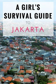 A Girl's Survival Guide to Traveling to Jakarta - The Travel Lush