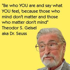 Dr. Seuss - one of the most amazing men ever. Noah's first birthday would not have been half has awesome if it weren't for this man! :)  *** When men are amazing.. they quote Dr. Seuss!***