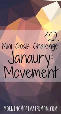 12 Mini Goals Challenge: January Mini Goal: Daily Movement or Exercise. In 2016, I am going to focus on a new habit or mini goal every month. Will you join me??