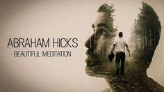 Abraham Hicks - Beautiful Meditation 2017