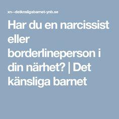 Har du en narcissist eller borderlineperson i din närhet? | Det känsliga barnet