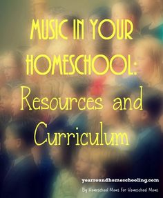 Music in Your Homeschool: Resources and Curriculum  - http://www.yearroundhomeschooling.com/music-homeschool-resources-curriculum/