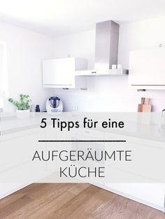 Unordnung in der Küche? Ich habe 5 Tipps für euch, wie ihr das Chaos in der Küche dauerhaft in den Griff bekommen könnt.