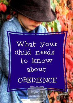 What Your Child Needs to Know About Obedience| Christian Motherhood article at imperfecthomemaker.com
