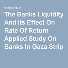 The Banks Liquidity And Its Effect On Rate Of Return Applied Study On Banks In Gaza Strip