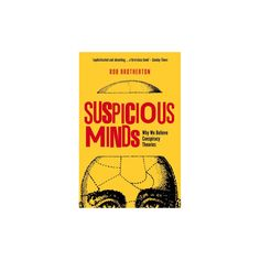 Suspicious Minds : Why We Believe Conspiracy Theories (Reprint) (Paperback) (Rob Brotherton)