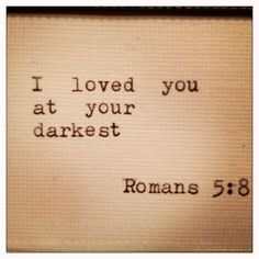 Romans 5:8 But God demonstrates his own love for us in this: While we were still sinners, Christ died for us.