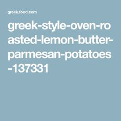 greek-style-oven-roasted-lemon-butter-parmesan-potatoes-137331