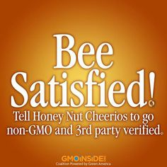"Tell General Mills you will not ""bee satisfied"" until both cereals are non-GMO verified! Take action here: https://www.facebook.com/GmoInside"