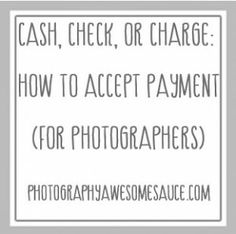 Cash, Check, or Charge – How to Accept Payment for Photographers » Photography Awesomesauce